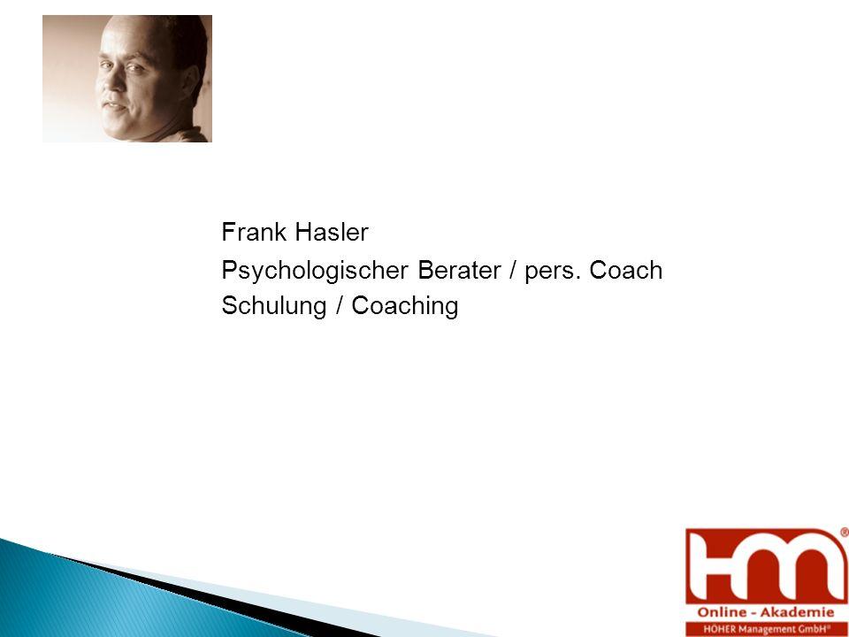 Frank Hasler Psychologischer Berater / pers. Coach Schulung / Coaching