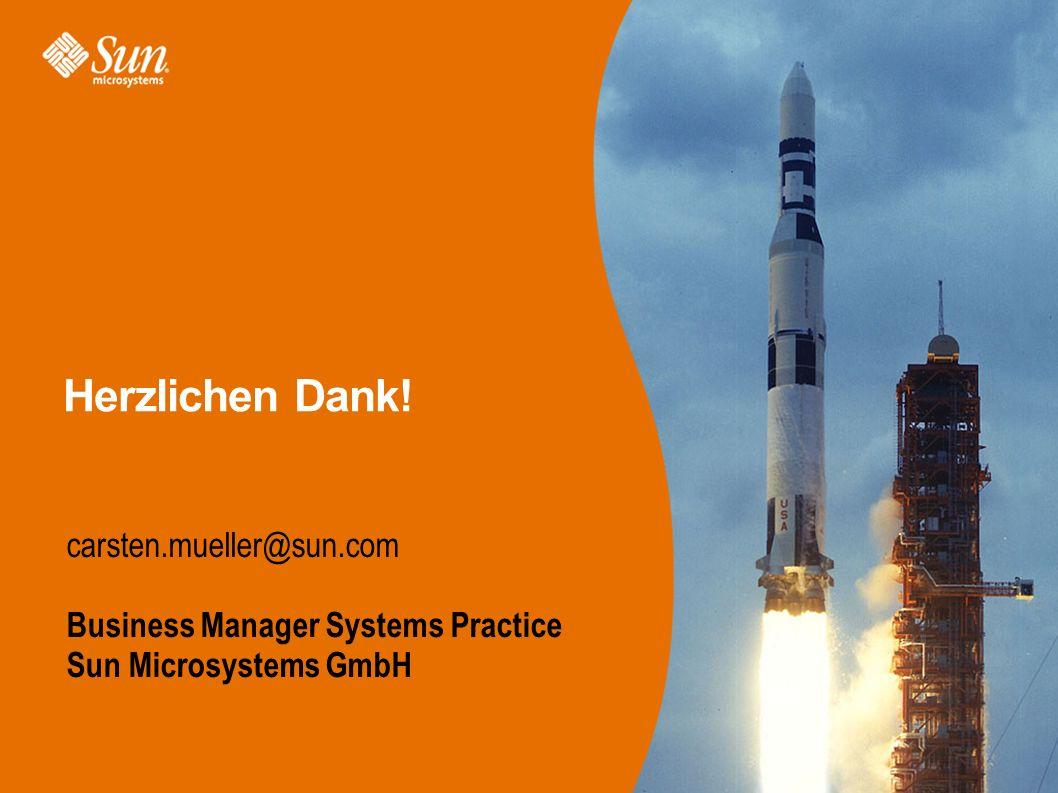 Herzlichen Dank! carsten.mueller@sun.com Business Manager Systems Practice Sun Microsystems GmbH