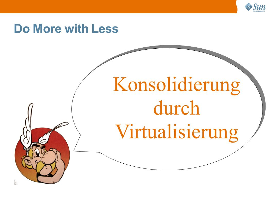 Do More with Less Konsolidierung durch Virtualisierung