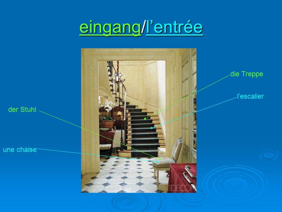 eingang/l'entrée l'escalier die Treppe der Stuhl une chaise
