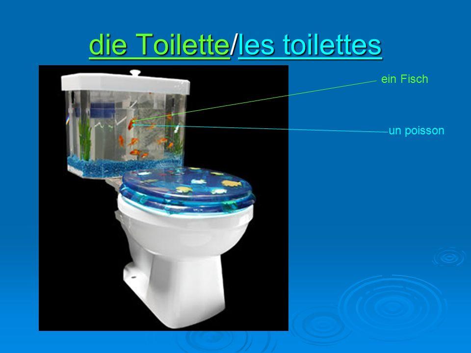 die Toilette/les toilettes un poisson ein Fisch