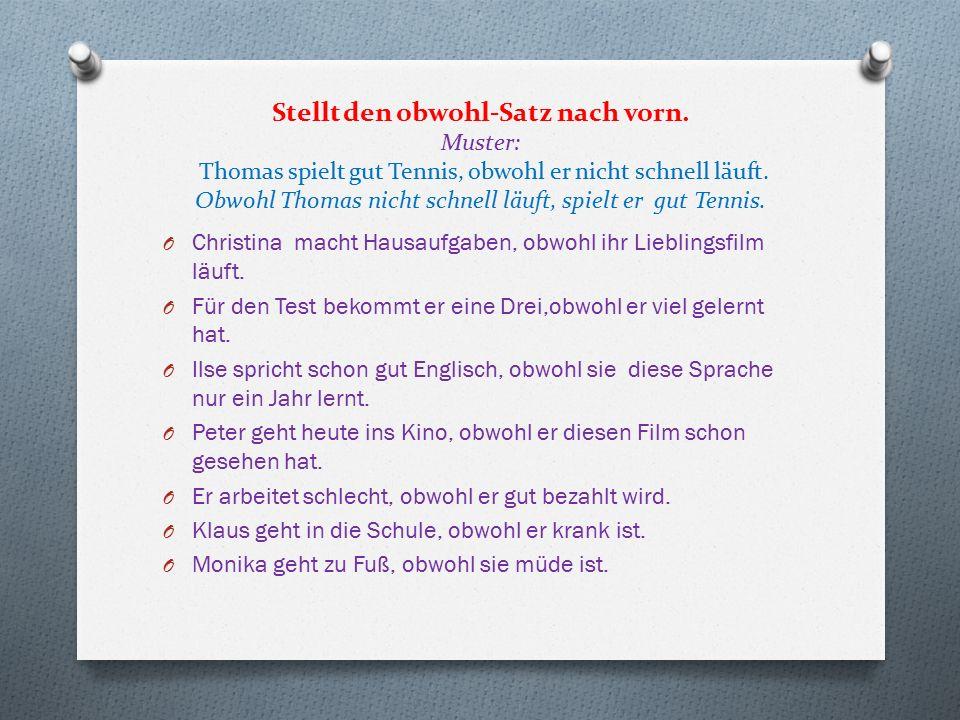 Verbinde die beiden Sätze mit obwohl.Muster: Monika muss Englisch lernen.