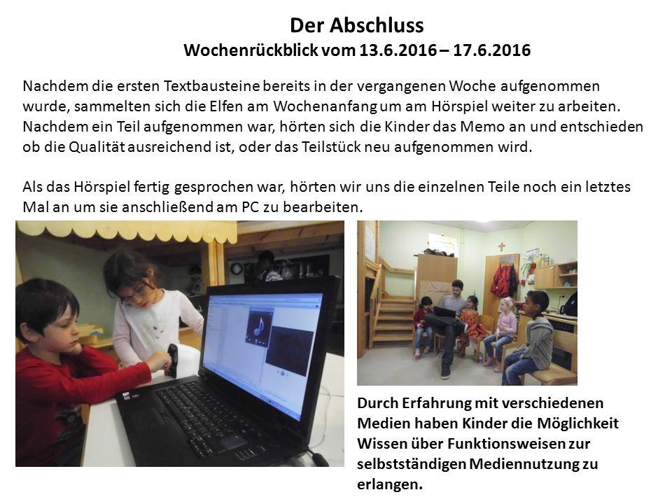 Der Abschluss Wochenrückblick vom 13.6.2016 – 17.6.2016 Nachdem die ersten Textbausteine bereits in der vergangenen Woche aufgenommen wurde, sammelten