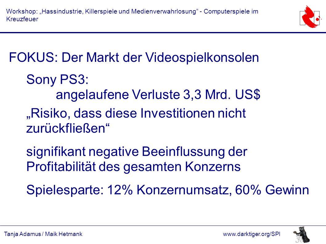 """Tanja Adamus / Maik Hetmankwww.darktiger.org/SPI Workshop: """"Hassindustrie, Killerspiele und Medienverwahrlosung - Computerspiele im Kreuzfeuer FOKUS: Der Markt der Videospielkonsolen Sony PS3: angelaufene Verluste 3,3 Mrd."""
