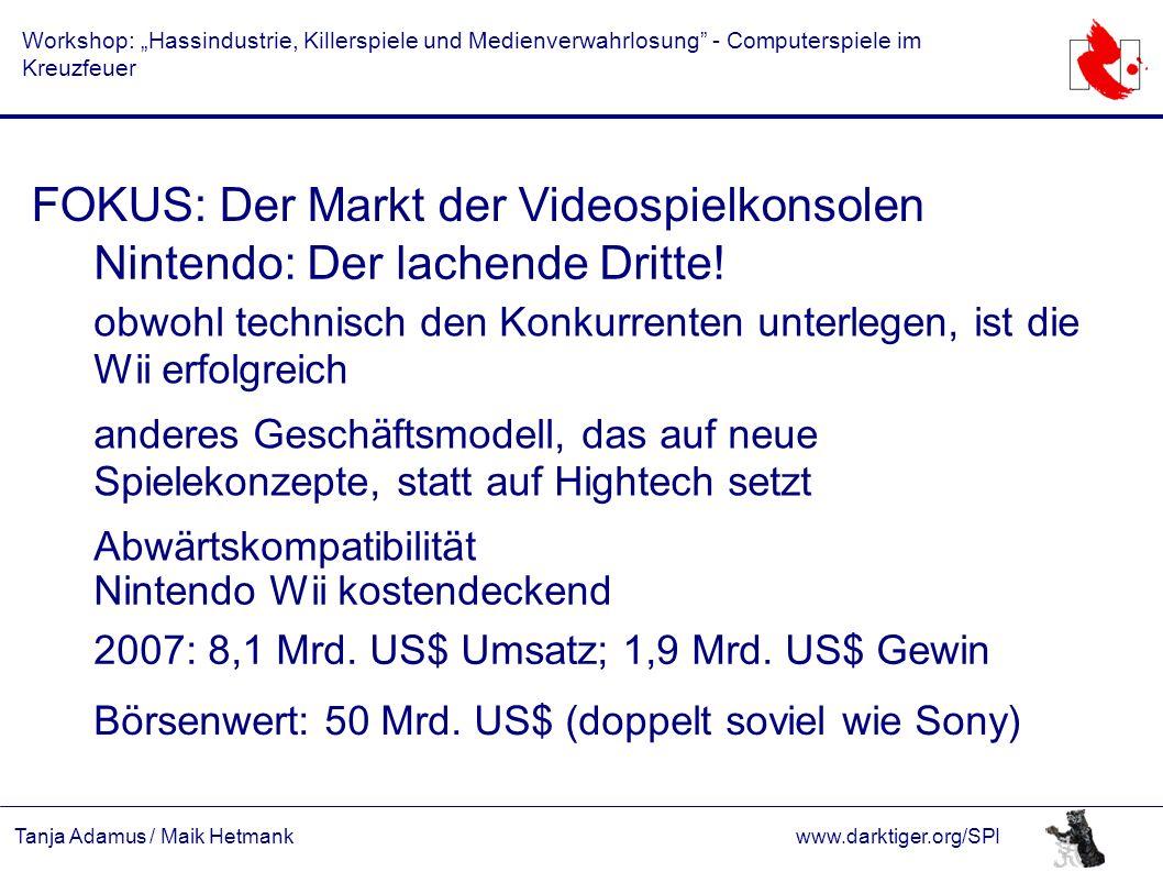 """Tanja Adamus / Maik Hetmankwww.darktiger.org/SPI Workshop: """"Hassindustrie, Killerspiele und Medienverwahrlosung - Computerspiele im Kreuzfeuer FOKUS: Der Markt der Videospielkonsolen Nintendo: Der lachende Dritte."""