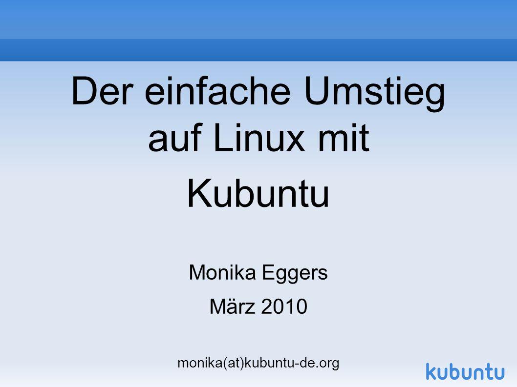 Der einfache Umstieg auf Linux mit Kubuntu Monika Eggers März 2010 monika(at)kubuntu-de.org