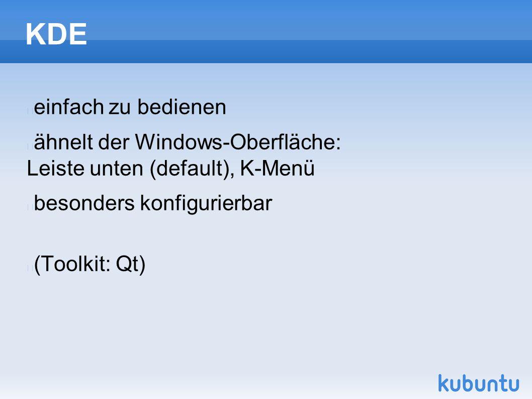 KDE einfach zu bedienen ähnelt der Windows-Oberfläche: Leiste unten (default), K-Menü besonders konfigurierbar (Toolkit: Qt)