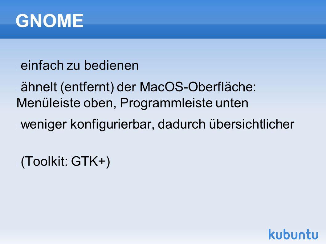 GNOME einfach zu bedienen ähnelt (entfernt) der MacOS-Oberfläche: Menüleiste oben, Programmleiste unten weniger konfigurierbar, dadurch übersichtlicher (Toolkit: GTK+)