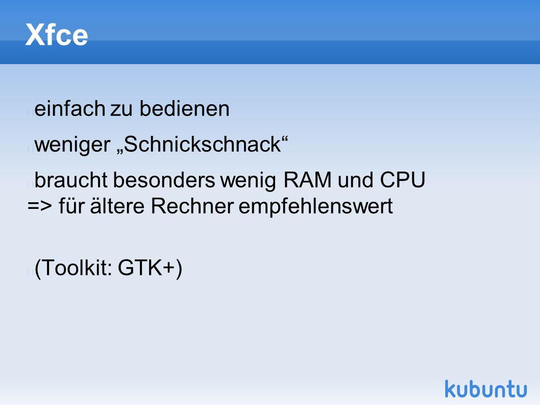 """Xfce einfach zu bedienen weniger """"Schnickschnack braucht besonders wenig RAM und CPU => für ältere Rechner empfehlenswert (Toolkit: GTK+)"""