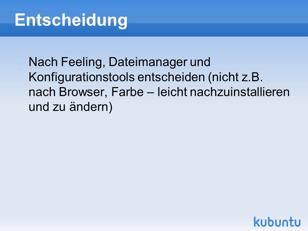 Entscheidung Nach Feeling, Dateimanager und Konfigurationstools entscheiden (nicht z.B. nach Browser, Farbe – leicht nachzuinstallieren und zu ändern)