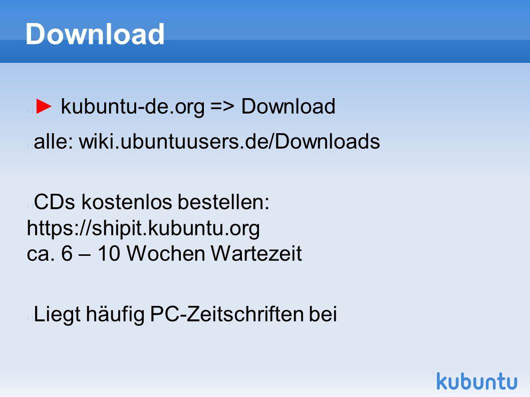 Download ► kubuntu-de.org => Download alle: wiki.ubuntuusers.de/Downloads CDs kostenlos bestellen: https://shipit.kubuntu.org ca. 6 – 10 Wochen Wartez