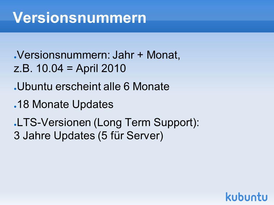 Versionsnummern ● Versionsnummern: Jahr + Monat, z.B. 10.04 = April 2010 ● Ubuntu erscheint alle 6 Monate ● 18 Monate Updates ● LTS-Versionen (Long Te