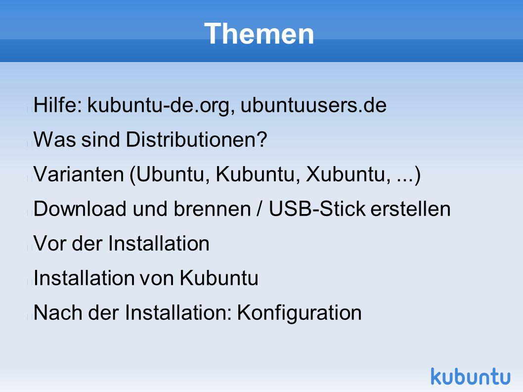 Themen Hilfe: kubuntu-de.org, ubuntuusers.de Was sind Distributionen.