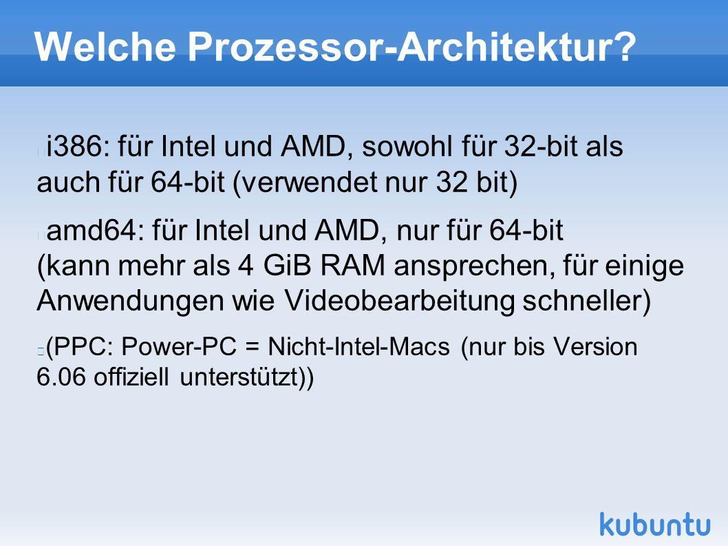 Welche Prozessor-Architektur? i386: für Intel und AMD, sowohl für 32-bit als auch für 64-bit (verwendet nur 32 bit) amd64: für Intel und AMD, nur für