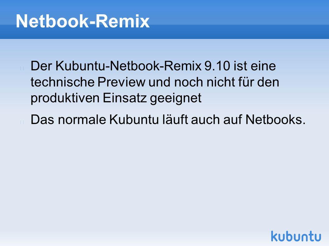 Netbook-Remix Der Kubuntu-Netbook-Remix 9.10 ist eine technische Preview und noch nicht für den produktiven Einsatz geeignet Das normale Kubuntu läuft auch auf Netbooks.