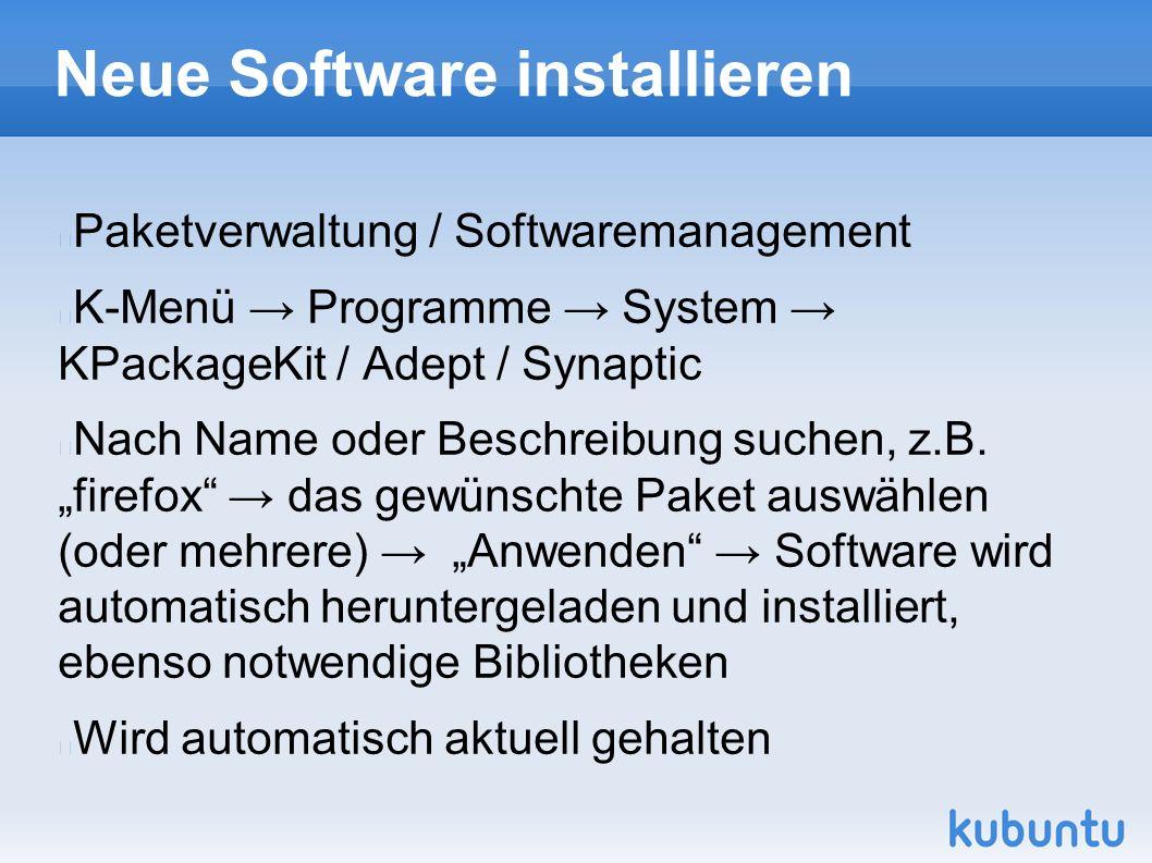 Neue Software installieren Paketverwaltung / Softwaremanagement K-Menü → Programme → System → KPackageKit / Adept / Synaptic Nach Name oder Beschreibung suchen, z.B.