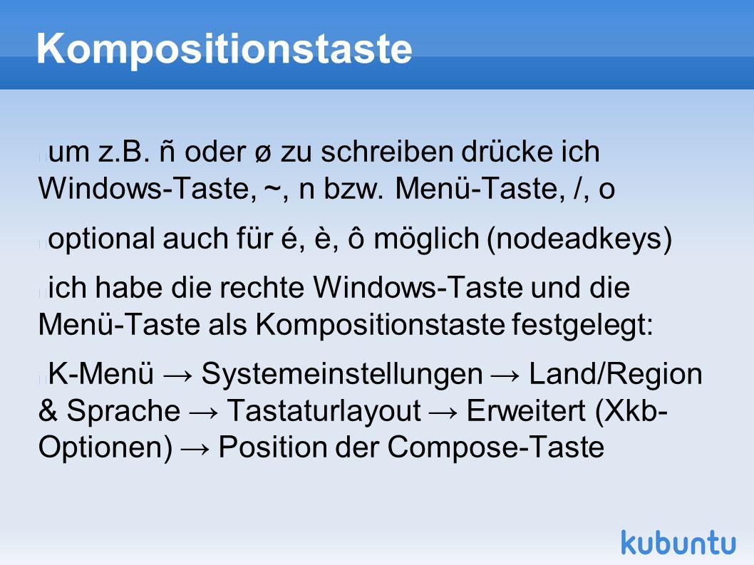 Kompositionstaste um z.B. ñ oder ø zu schreiben drücke ich Windows-Taste, ~, n bzw.