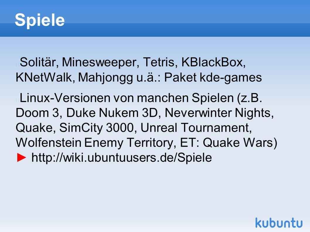 Spiele Solitär, Minesweeper, Tetris, KBlackBox, KNetWalk, Mahjongg u.ä.: Paket kde-games Linux-Versionen von manchen Spielen (z.B. Doom 3, Duke Nukem