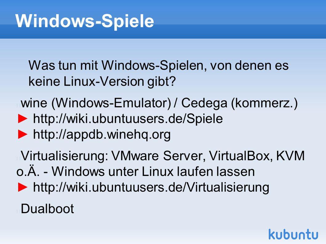 Windows-Spiele Was tun mit Windows-Spielen, von denen es keine Linux-Version gibt? wine (Windows-Emulator) / Cedega (kommerz.) ► http://wiki.ubuntuuse