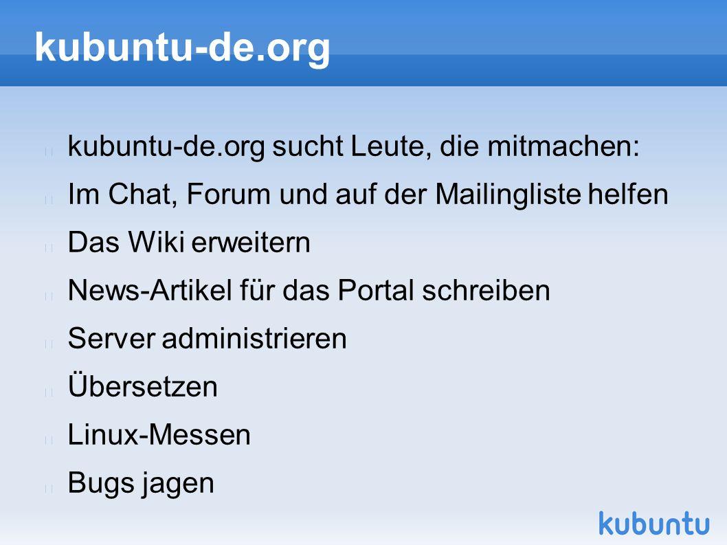 kubuntu-de.org kubuntu-de.org sucht Leute, die mitmachen: Im Chat, Forum und auf der Mailingliste helfen Das Wiki erweitern News-Artikel für das Portal schreiben Server administrieren Übersetzen Linux-Messen Bugs jagen