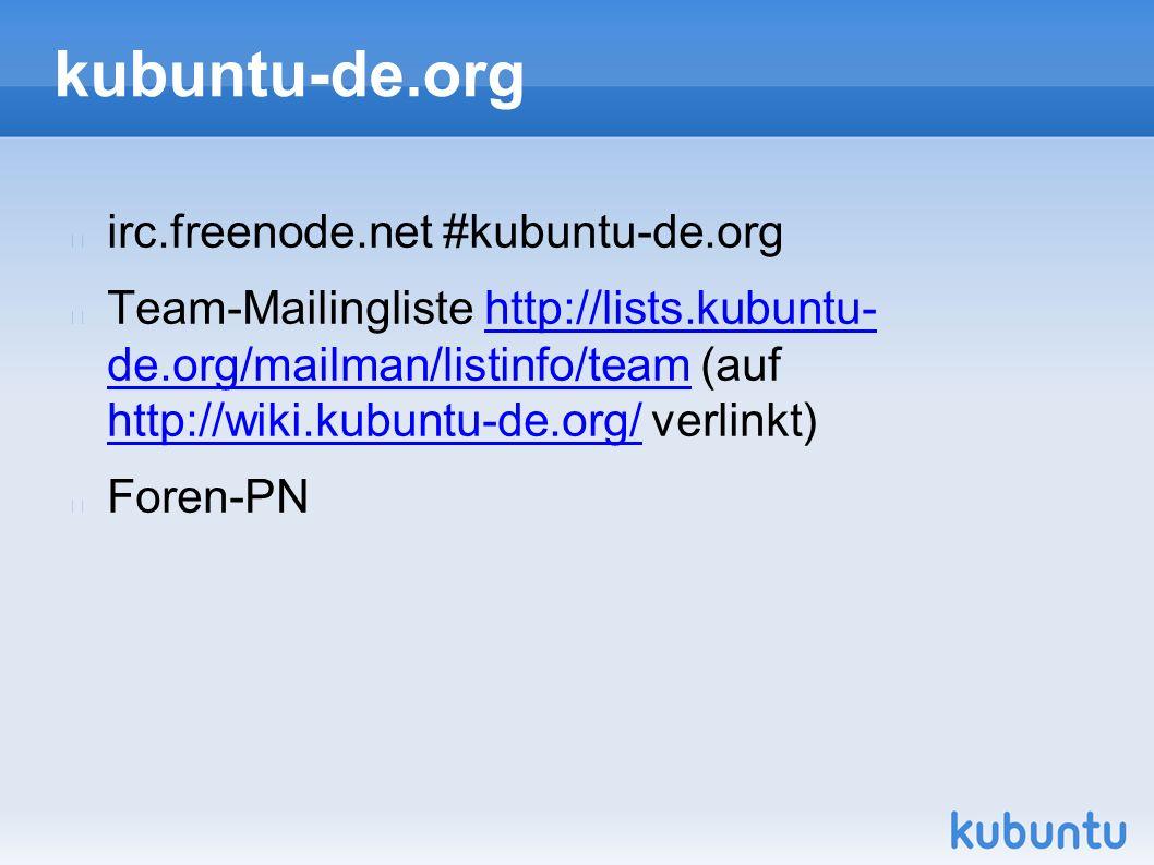 kubuntu-de.org irc.freenode.net #kubuntu-de.org Team-Mailingliste http://lists.kubuntu- de.org/mailman/listinfo/team (auf http://wiki.kubuntu-de.org/