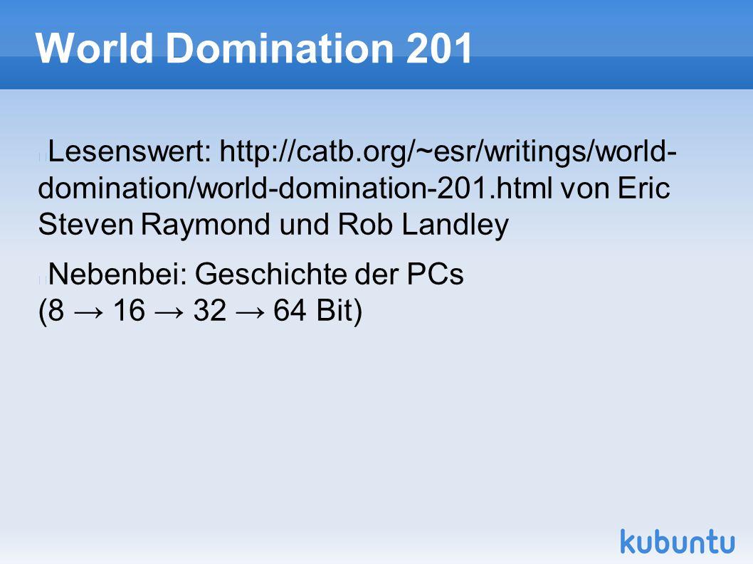 World Domination 201 Lesenswert: http://catb.org/~esr/writings/world- domination/world-domination-201.html von Eric Steven Raymond und Rob Landley Neb
