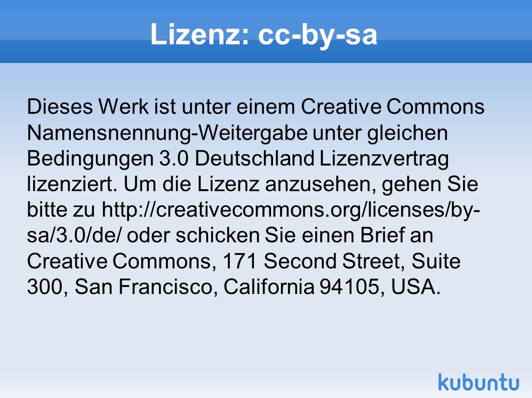 Lizenz: cc-by-sa Dieses Werk ist unter einem Creative Commons Namensnennung-Weitergabe unter gleichen Bedingungen 3.0 Deutschland Lizenzvertrag lizenz