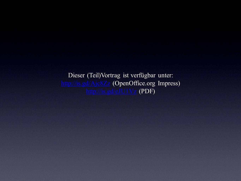 Dieser (Teil)Vortrag ist verfügbar unter: http://is.gd/Ajc8Zz (OpenOffice.org Impress) http://is.gd/eJU1Vz (PDF) http://is.gd/Ajc8Zz http://is.gd/eJU1Vz