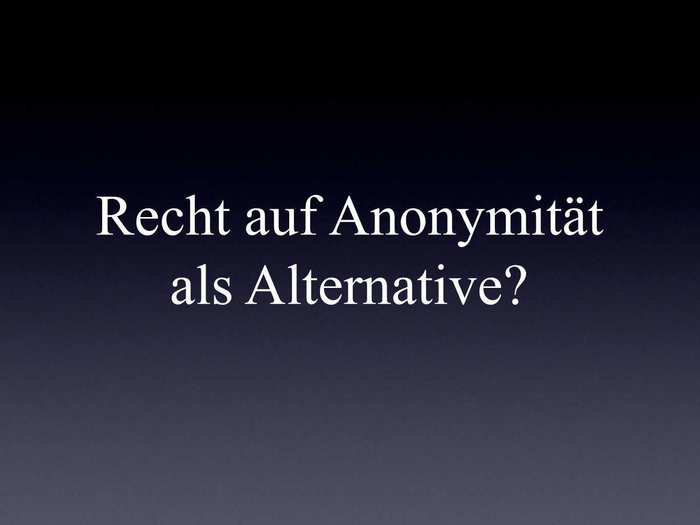 Recht auf Anonymität als Alternative?