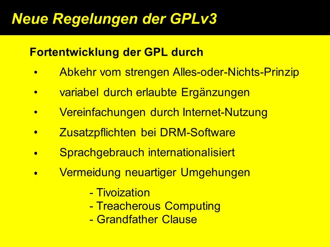 Neue Regelungen der GPLv3 Fortentwicklung der GPL durch Abkehr vom strengen Alles-oder-Nichts-Prinzip variabel durch erlaubte Ergänzungen Vereinfachungen durch Internet-Nutzung Zusatzpflichten bei DRM-Software Sprachgebrauch internationalisiert Vermeidung neuartiger Umgehungen - Tivoization - Treacherous Computing - Grandfather Clause