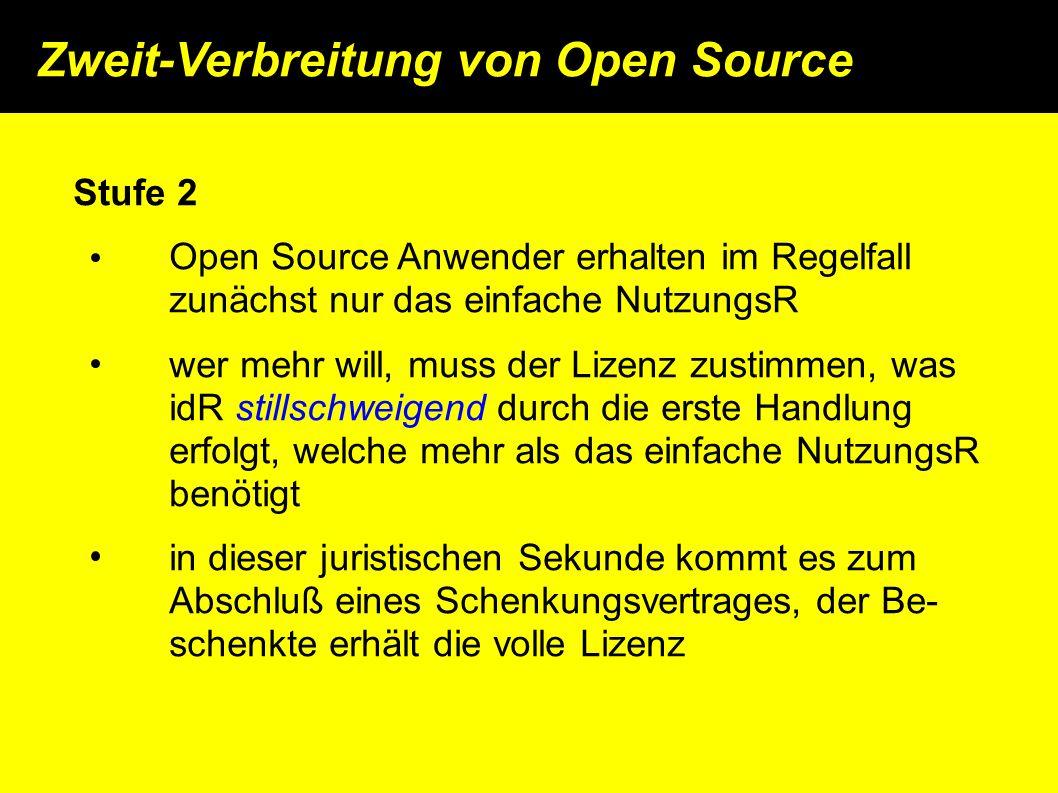 Zweit-Verbreitung von Open Source Stufe 2 Open Source Anwender erhalten im Regelfall zunächst nur das einfache NutzungsR wer mehr will, muss der Lizenz zustimmen, was idR stillschweigend durch die erste Handlung erfolgt, welche mehr als das einfache NutzungsR benötigt in dieser juristischen Sekunde kommt es zum Abschluß eines Schenkungsvertrages, der Be- schenkte erhält die volle Lizenz