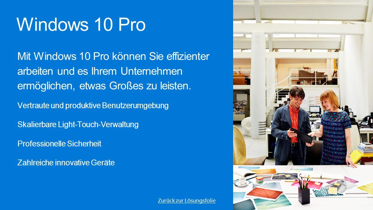 39 Windows 10 Pro Zurück zur Lösungsfolie Mit Windows 10 Pro können Sie effizienter arbeiten und es Ihrem Unternehmen ermöglichen, etwas Großes zu leisten.