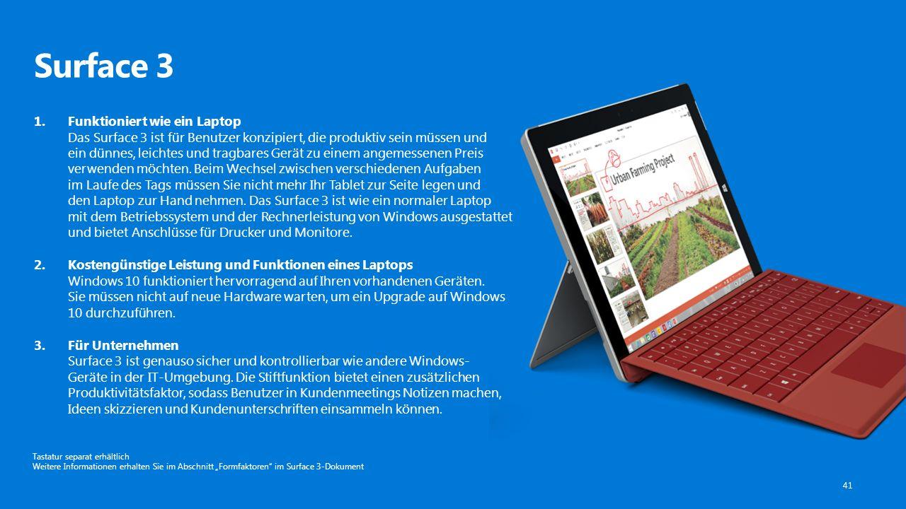 Surface 3 41 1.Funktioniert wie ein Laptop Das Surface 3 ist für Benutzer konzipiert, die produktiv sein müssen und ein dünnes, leichtes und tragbares Gerät zu einem angemessenen Preis verwenden möchten.