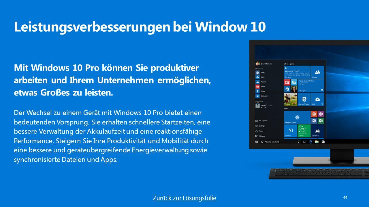 Leistungsverbesserungen bei Window 10 44 Mit Windows 10 Pro können Sie produktiver arbeiten und Ihrem Unternehmen ermöglichen, etwas Großes zu leisten.