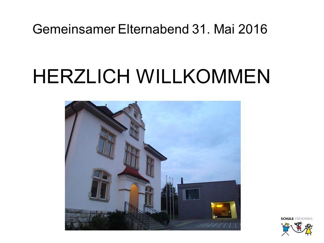 Gemeinsamer Elternabend 31. Mai 2016 HERZLICH WILLKOMMEN