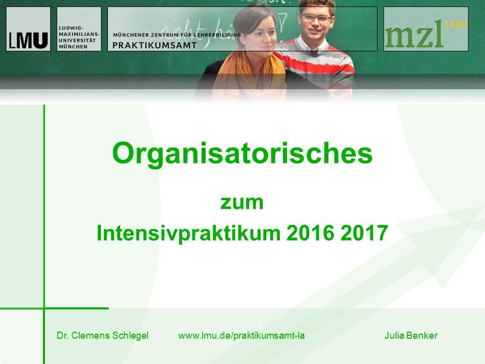Organisatorisches Dr. Clemens Schlegel www.lmu.de/praktikumsamt-la Julia Benker zum Intensivpraktikum 2016 2017