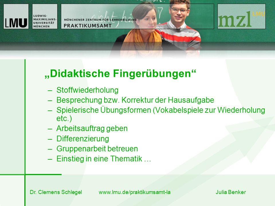 """Dr. Clemens Schlegel www.lmu.de/praktikumsamt-la Julia Benker """"Didaktische Fingerübungen"""" –Stoffwiederholung –Besprechung bzw. Korrektur der Hausaufga"""