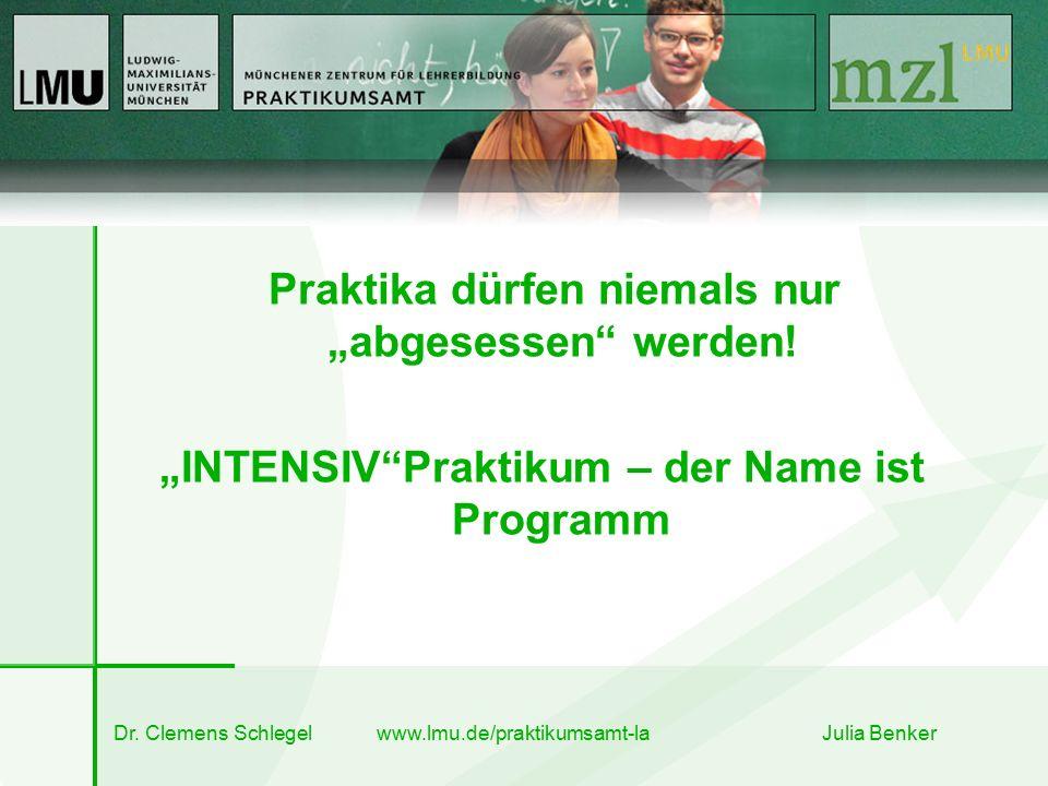 """Dr. Clemens Schlegel www.lmu.de/praktikumsamt-la Julia Benker Praktika dürfen niemals nur """"abgesessen"""" werden! """"INTENSIV""""Praktikum – der Name ist Prog"""