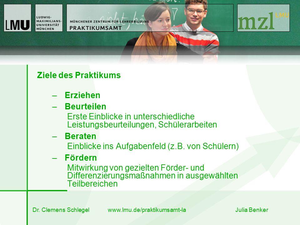 Dr. Clemens Schlegel www.lmu.de/praktikumsamt-la Julia Benker Ziele des Praktikums –Erziehen –Beurteilen Erste Einblicke in unterschiedliche Leistungs