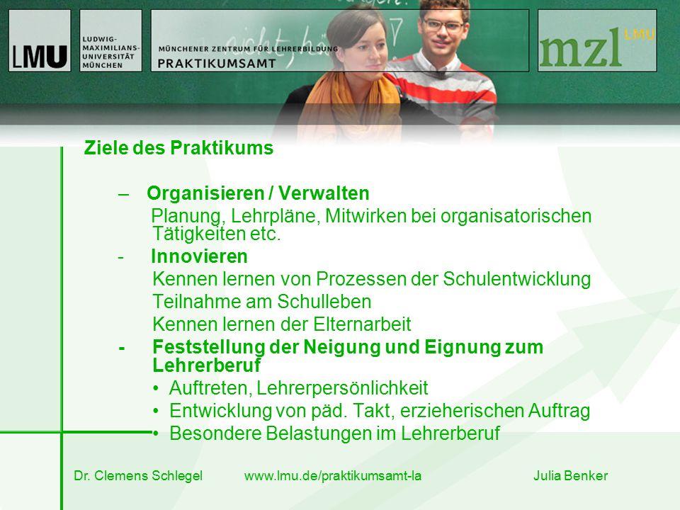 Dr. Clemens Schlegel www.lmu.de/praktikumsamt-la Julia Benker Ziele des Praktikums –Organisieren / Verwalten Planung, Lehrpläne, Mitwirken bei organis