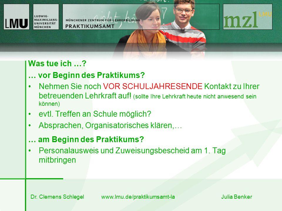 Dr. Clemens Schlegel www.lmu.de/praktikumsamt-la Julia Benker Was tue ich …? … vor Beginn des Praktikums? Nehmen Sie noch VOR SCHULJAHRESENDE Kontakt