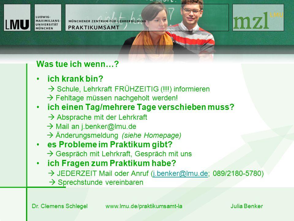 Dr. Clemens Schlegel www.lmu.de/praktikumsamt-la Julia Benker Was tue ich wenn…? ich krank bin?  Schule, Lehrkraft FRÜHZEITIG (!!!) informieren  Feh