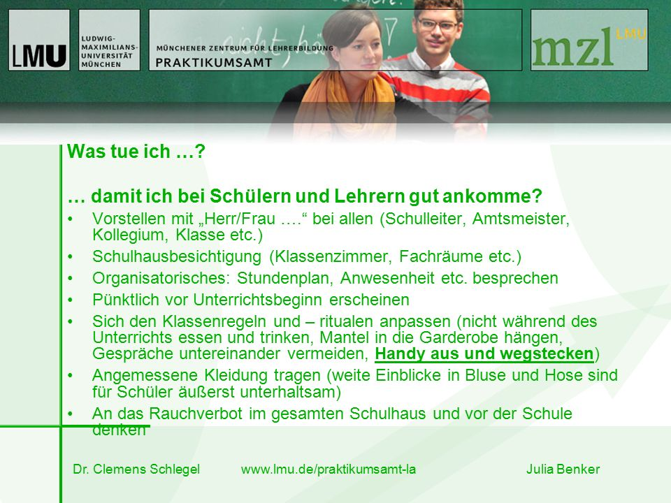 """Dr. Clemens Schlegel www.lmu.de/praktikumsamt-la Julia Benker Was tue ich …? … damit ich bei Schülern und Lehrern gut ankomme? Vorstellen mit """"Herr/Fr"""