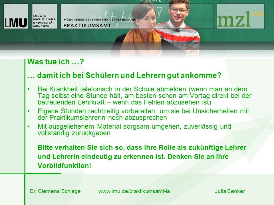 Dr. Clemens Schlegel www.lmu.de/praktikumsamt-la Julia Benker Was tue ich …? … damit ich bei Schülern und Lehrern gut ankomme? Bei Krankheit telefonis