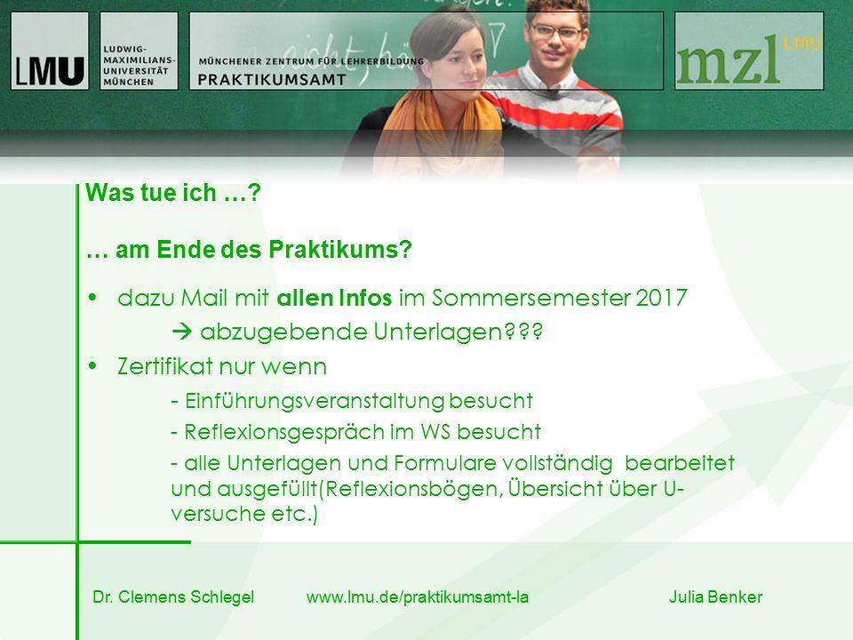 Dr. Clemens Schlegel www.lmu.de/praktikumsamt-la Julia Benker Was tue ich …? … am Ende des Praktikums? dazu Mail mit allen Infos im Sommersemester 201