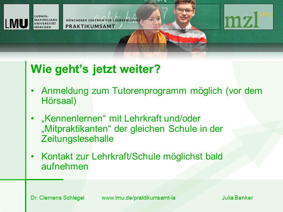 """Dr. Clemens Schlegel www.lmu.de/praktikumsamt-la Julia Benker Wie geht's jetzt weiter? Anmeldung zum Tutorenprogramm möglich (vor dem Hörsaal) """"Kennen"""