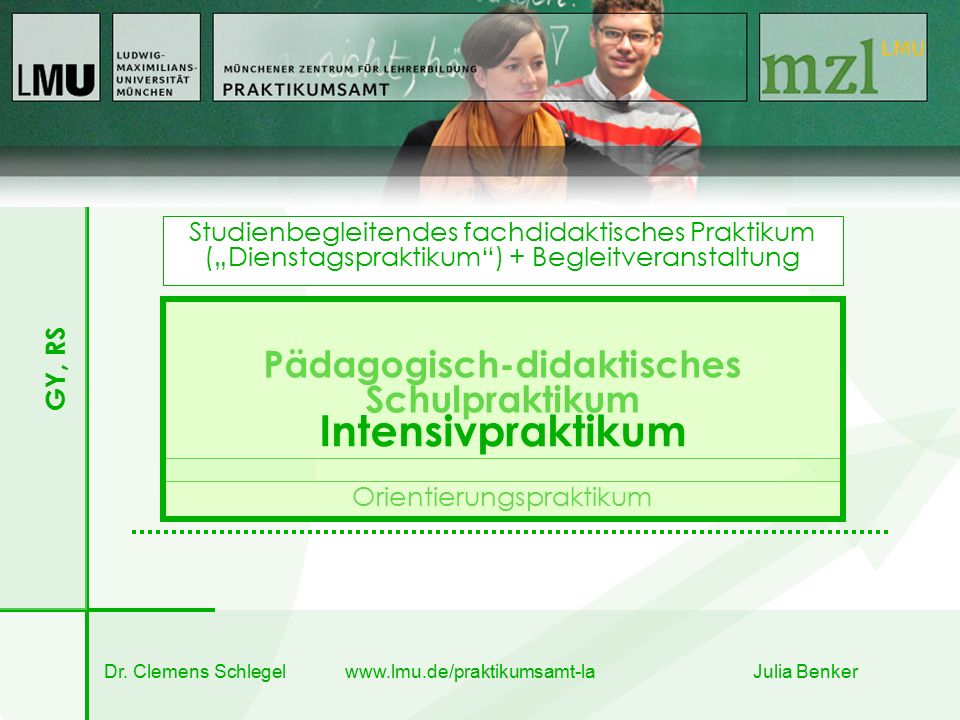"""Studienbegleitendes fachdidaktisches Praktikum (""""Dienstagspraktikum ) + Begleitveranstaltung Pädagogisch-didaktisches Schulpraktikum Orientierungspraktikum Intensivpraktikum GY, RS"""