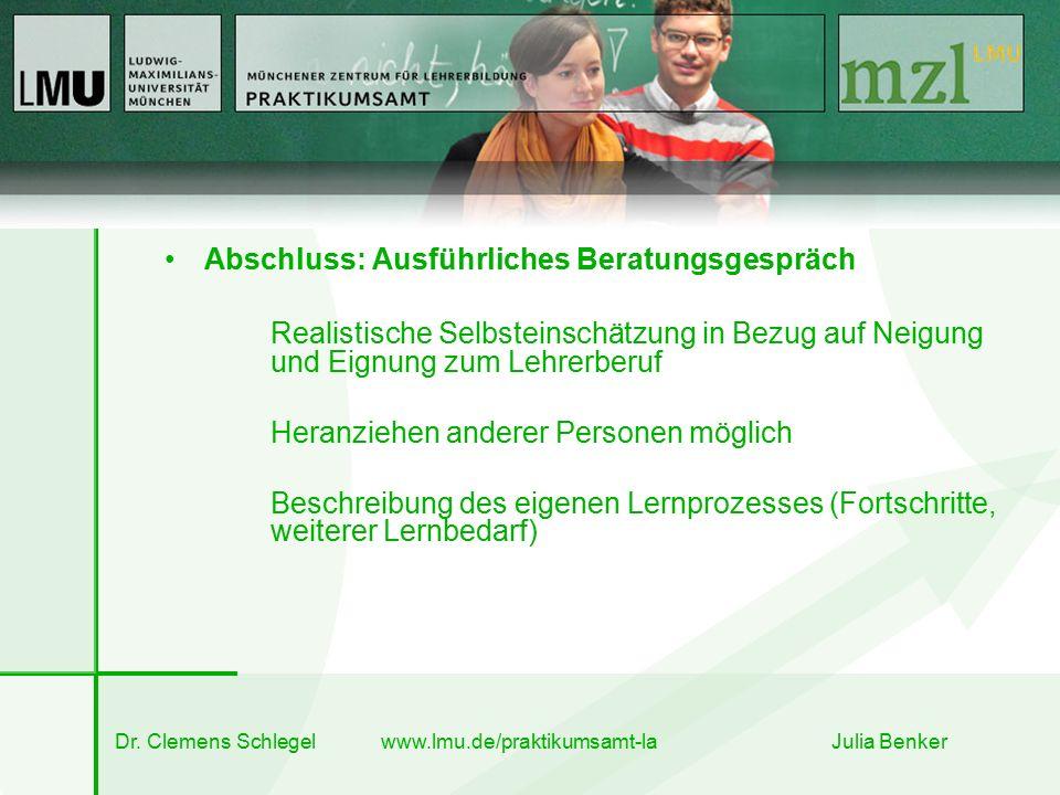 Dr. Clemens Schlegel www.lmu.de/praktikumsamt-la Julia Benker Abschluss: Ausführliches Beratungsgespräch Realistische Selbsteinschätzung in Bezug auf
