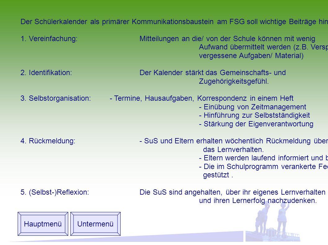 Hauptmenü Untermenü Der Schülerkalender als primärer Kommunikationsbaustein am FSG soll wichtige Beiträge hinsichtlich verschiedener Bereiche leisten: 1.