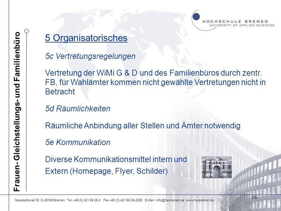 Neustadtswall 30 D-28199 Bremen Tel. +49 (0) 421 59 05-0 Fax +49 (0) 421 59 05-2292 E-Mail: info@hs-bremen.de www.hs-bremen.de 5 Organisatorisches 5c